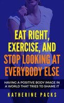 Eat Right, Exercise, And Stop Looking At Everybody Else