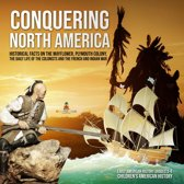Conquering North America : Historical Facts on the Mayflower, Plymouth Colony, the Daily Life of the Colonists and the French and Indian War | Early American History Grades 3-4 | Children's American History