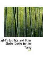 Sybil's Sacrifice and Other Choice Stories for the Young
