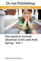 The World in Turmoil Ukrainian Crisis and Arab Spring - Vol 1