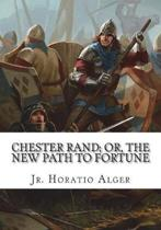 Chester Rand; Or, the New Path to Fortune
