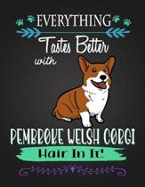 Everything Tastes Better with Pembroke Welsh Corgi Hair in It!