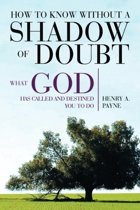 How to Know Without a Shadow of Doubt What God Has Called and Destined You to Do