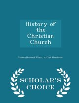 History of the Christian Church - Scholar's Choice Edition