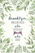 Brooklyn Believed She Could So She Did: Cute Personalized Name Journal / Notebook / Diary Gift For Writing & Note Taking For Women and Girls (6 x 9 -