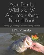 Your Family Wild B & W All-Time Fishing Record Book