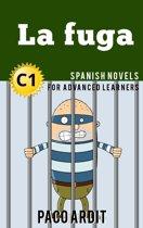La fuga - Spanish Readers for Advanced Learners (C1)