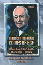 American Airpower Comes of Age -General Henry H. Hap Arnold's World War II Diaries