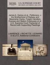 James A. Gainey et al., Petitioners, V. the Brotherhood of Railway and Steamship Clerks, Freight Handlers, Express and Station Employees et al. U.S. Supreme Court Transcript of Record with Supporting Pleadings