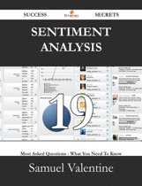 Sentiment Analysis 19 Success Secrets - 19 Most Asked Questions On Sentiment Analysis - What You Need To Know
