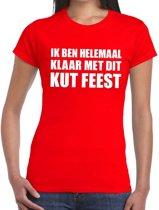 Ik ben helemaal klaar met dit kutfeest dames T-shirt rood XL