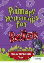 Primary Mathematics for Belize Standard 1 Pupil's Book Term 1