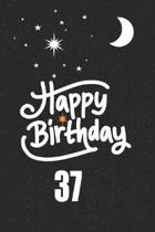 Happy birthday 37: funny and cute blank lined journal Notebook, Diary, planner Happy 37th thirty-seventh Birthday Gift for thirty seven y