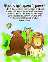 What is this Animal's Name? Sweet Baby Animals in Handmade Drawings From Forests, Jungles, Farms, Wild & Domesticated Teacher, WRite The Name on the Page! Super Easy Artistic & Creative Coloring Book To Encourage Expression & Creativity By Grace Divine