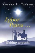 Labor Pains . . . Waiting to Push!