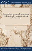 Les Orphelins: Conte Moral: Mis En Action En Forme De PiÏ&Iquest;&Frac12;Ce Dramatique, En Cinq Actes & En Prose