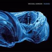 Michael Gordon: Rushes