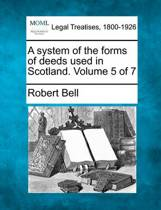 A System of the Forms of Deeds Used in Scotland. Volume 5 of 7