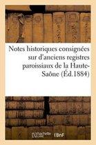 Notes Historiques Consign es Sur d'Anciens Registres Paroissiaux de la Haute-Sa ne