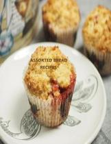 Assorted Bread Recipes: Biscuits, Cheese Bread, Fruit Cheese Rolls, Pizza and Appetizers, Refrigerator Rolls, Every title has space for notes