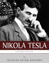 Legendary Scientists: The Life and Legacy of Nikola Tesla
