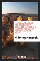 Physical Training for Children by Japanese Methods; A Manual for Use in Schools and at Home