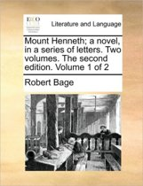 Mount Henneth; A Novel, in a Series of Letters. Two Volumes. the Second Edition. Volume 1 of 2