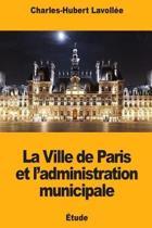 La Ville de Paris Et l'Administration Municipale