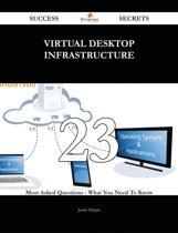 Virtual Desktop Infrastructure 23 Success Secrets - 23 Most Asked Questions On Virtual Desktop Infrastructure - What You Need To Know