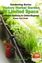 Victory Herbal Garden in Your Limited Space: Sustainable Gardening for Children/Beginners