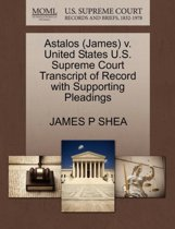 Astalos (James) V. United States U.S. Supreme Court Transcript of Record with Supporting Pleadings