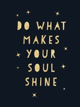 Do What Makes Your Soul Shine: Inspiring Quotes to Help You Live Your Best Life