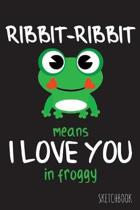 Ribbit-Ribbit means I love you in bull froggy: 6x9 Inch - 100 Pages - Blank Unlined - Soft Cover - Sketchbook - Donkey - Perfect as Diary Journal Note