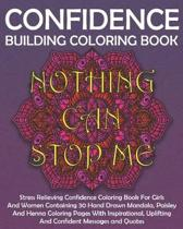 Confidence Building Coloring Book: Stress Relieving Confidence Coloring Book For Girls And Women Containing 30 Hand Drawn Mandala, Paisley And Henna C