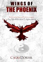Wings of The Phoenix: Walking the Sacred Path Leading to Joy, Mindfulness & Enlightenment