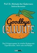 Goodbye Cellulite. Das Erfolgsprogramm für straffes Bindegewebe. Expertenwissen, Work-outs und Rezepte