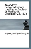 An Address Delivered Before the Pilgrim Society of Plymouth, December 22, 1834