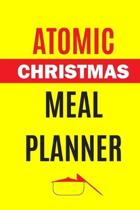 Atomic Christmas Meal Planner: Track And Plan Your Meals Weekly (Christmas Food Planner - Journal - Log - Calendar): 2019 Christmas monthly meal plan