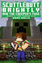 Scuttlebutt Brightly And The Creeper Fuse (Book 3)