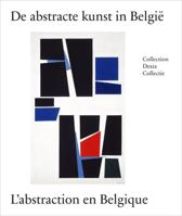 L'art abstrait en Belgique. De abstracte kunst in Belgie