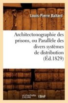 Architectonographie Des Prisons, Ou Parall le Des Divers Syst mes de Distribution ( d.1829)