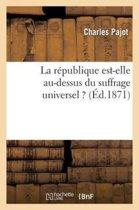 La R�publique Est-Elle Au-Dessus Du Suffrage Universel ? Lettre Au R�dacteur de l'Opinion Nationale