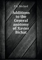 Additions to the General Anatomy of Xavier Bichat