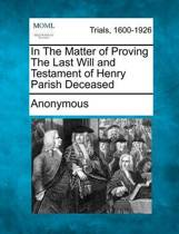 In the Matter of Proving the Last Will and Testament of Henry Parish Deceased
