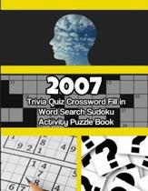 2007 Trivia Quiz Crossword Fill-In Word Search Sudoku Activity Puzzle Book