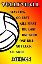 Volleyball Stay Low Go Fast Kill First Die Last One Shot One Kill Not Luck All Skill Megan