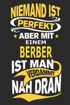 Niemand ist perfekt aber mit einem Berber ist man verdammt nah dran