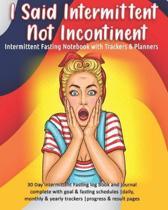 I Said Intermittent Not Incontinent