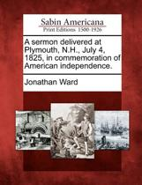A Sermon Delivered at Plymouth, N.H., July 4, 1825, in Commemoration of American Independence.