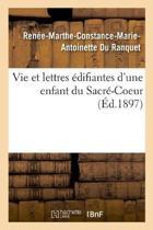 Vie Et Lettres difiantes d'Une Enfant Du Sacr -Coeur
